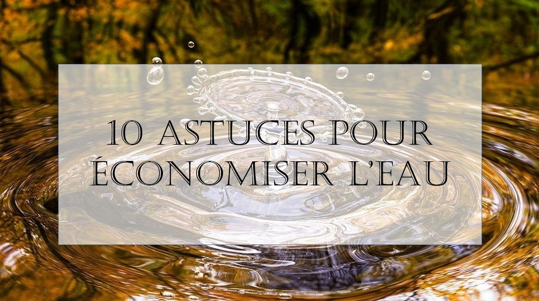 10 astuces pour économiser l'eau