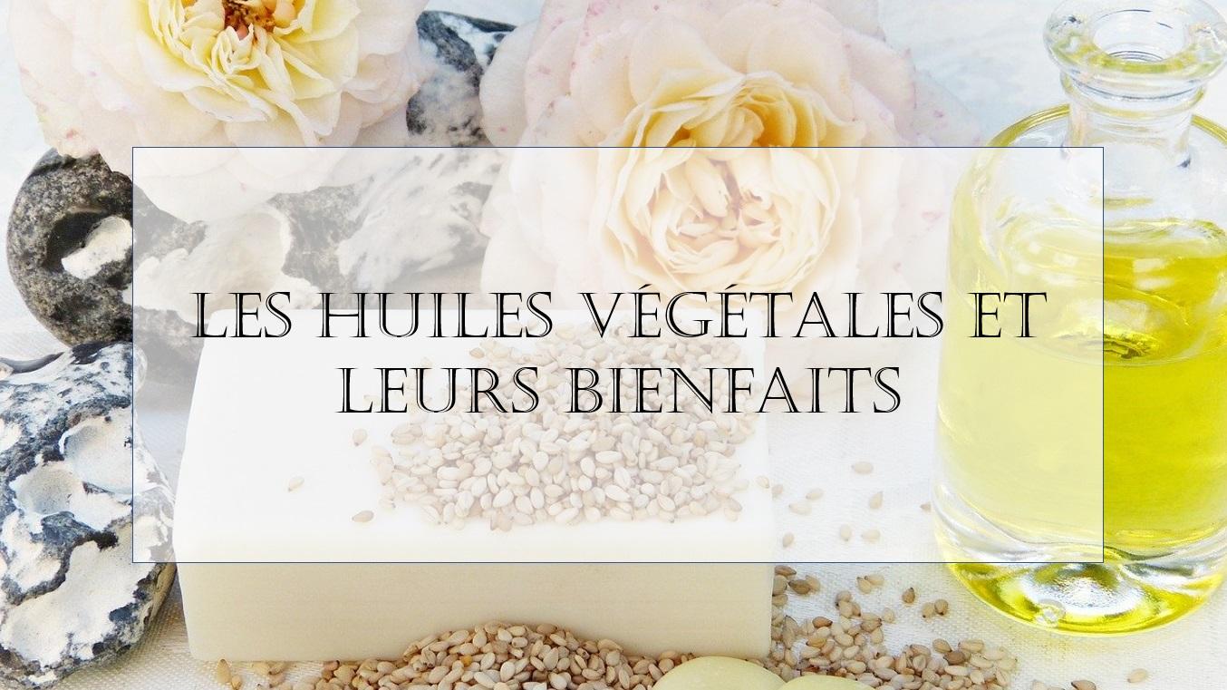 Les différentes huiles végétales et leurs bienfaits